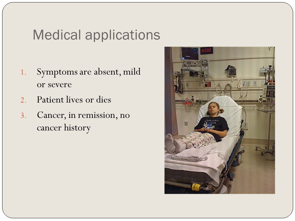 Medical applications 1. Symptoms are absent, mild or severe 2.