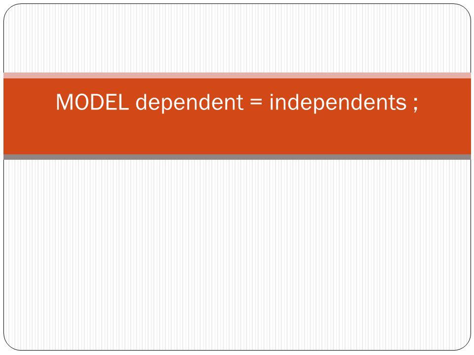 MODEL dependent = independents ;