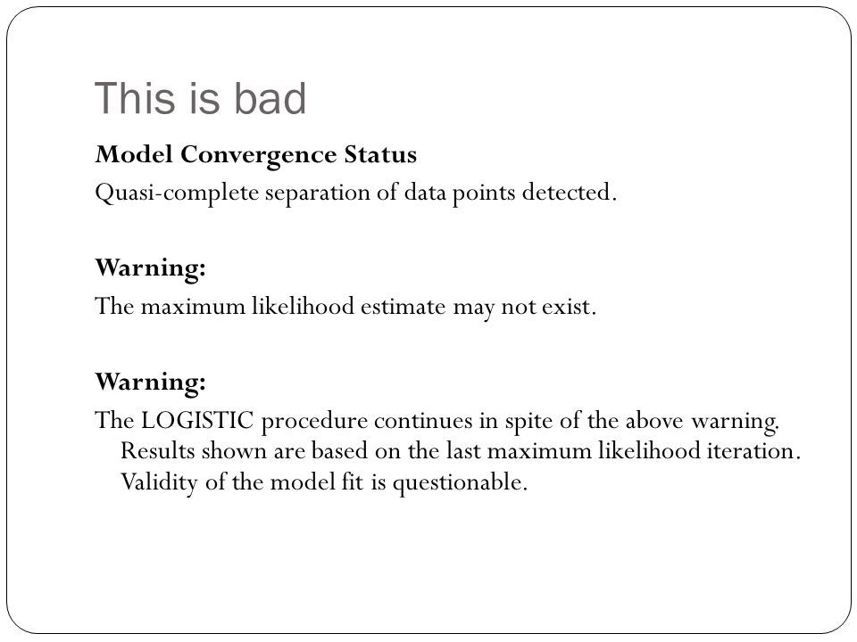 This is bad Model Convergence Status Quasi-complete separation of data points detected.