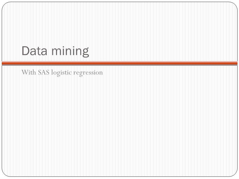Data mining With SAS logistic regression