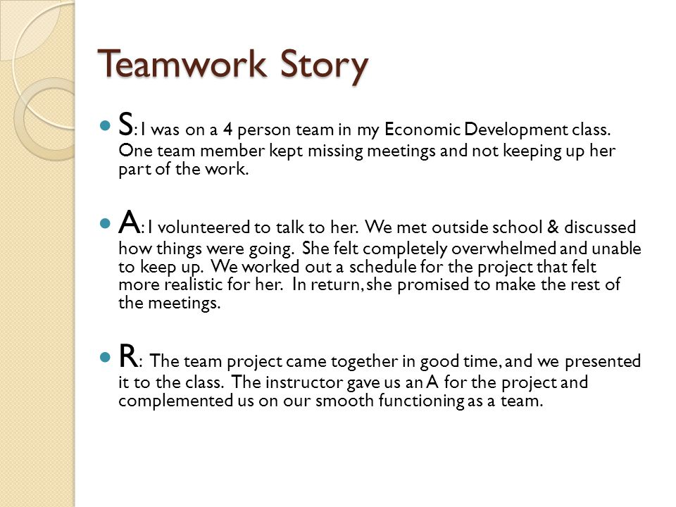 Teamwork Story S : I was on a 4 person team in my Economic Development class.