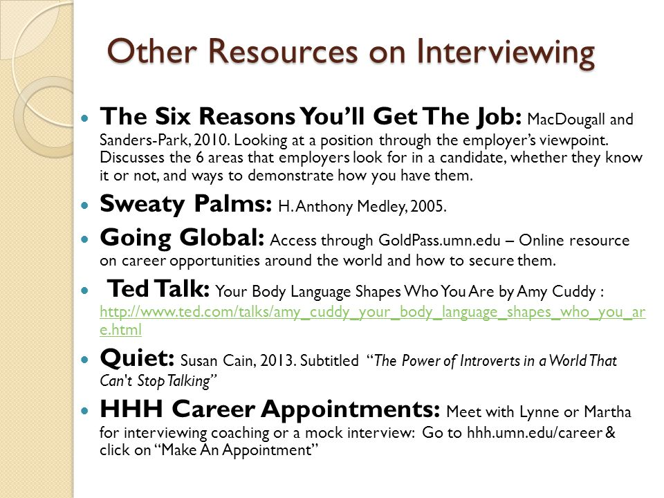 Other Resources on Interviewing The Six Reasons You'll Get The Job: MacDougall and Sanders-Park, 2010.