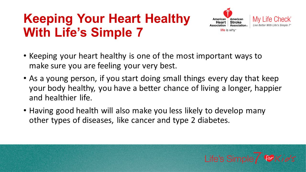 Keeping Your Heart Healthy With Life's Simple 7 Keeping your heart healthy is one of the most important ways to make sure you are feeling your very be