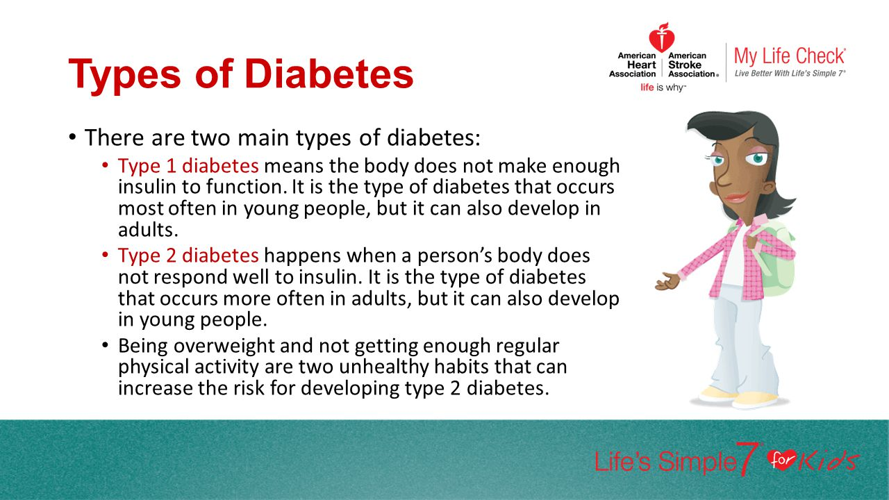 Types of Diabetes There are two main types of diabetes: Type 1 diabetes means the body does not make enough insulin to function. It is the type of dia