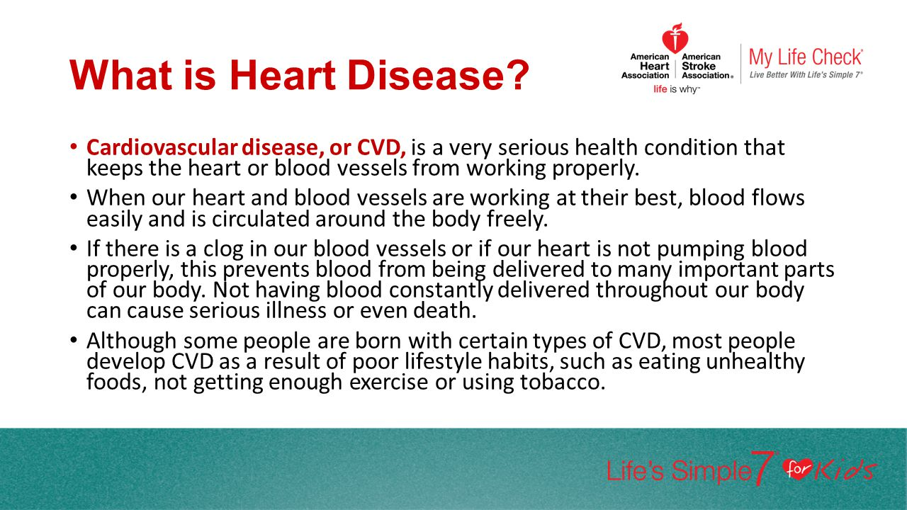 What is Heart Disease? Cardiovascular disease, or CVD, is a very serious health condition that keeps the heart or blood vessels from working properly.