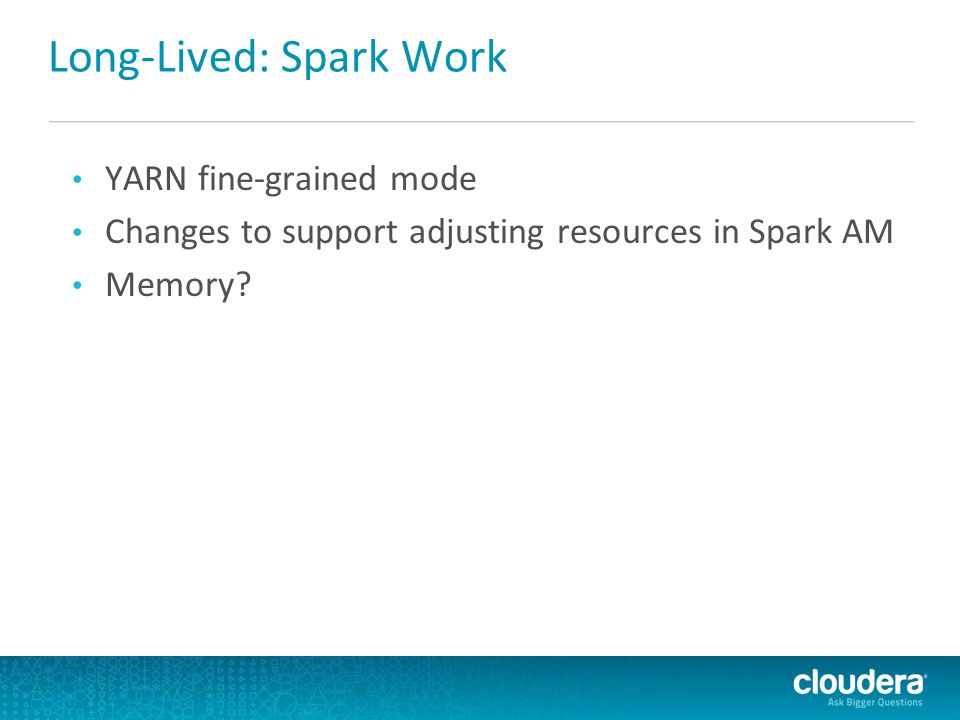 Long-Lived: Spark Work YARN fine-grained mode Changes to support adjusting resources in Spark AM Memory?