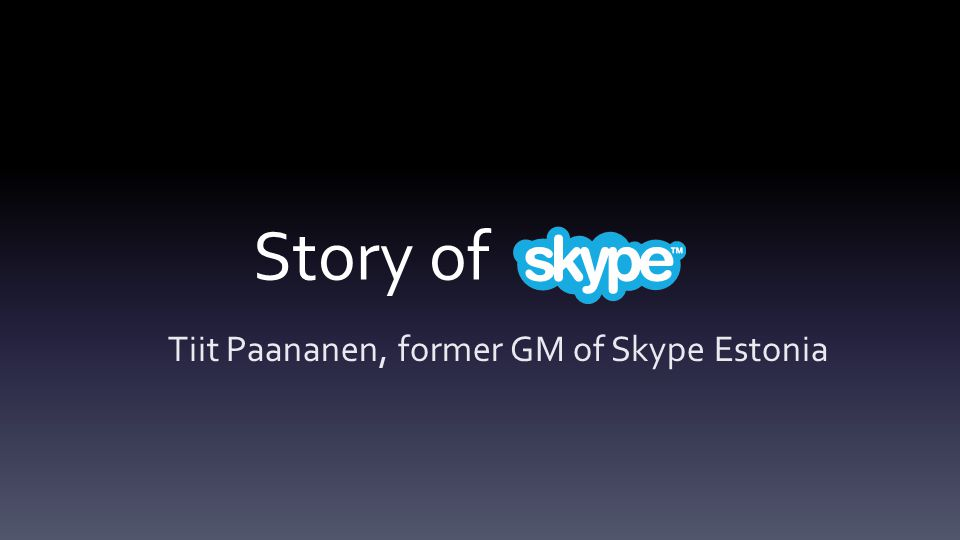 Story of Tiit Paananen, former GM of Skype Estonia