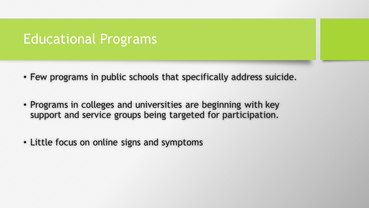 Educational Programs Few programs in public schools that specifically address suicide.
