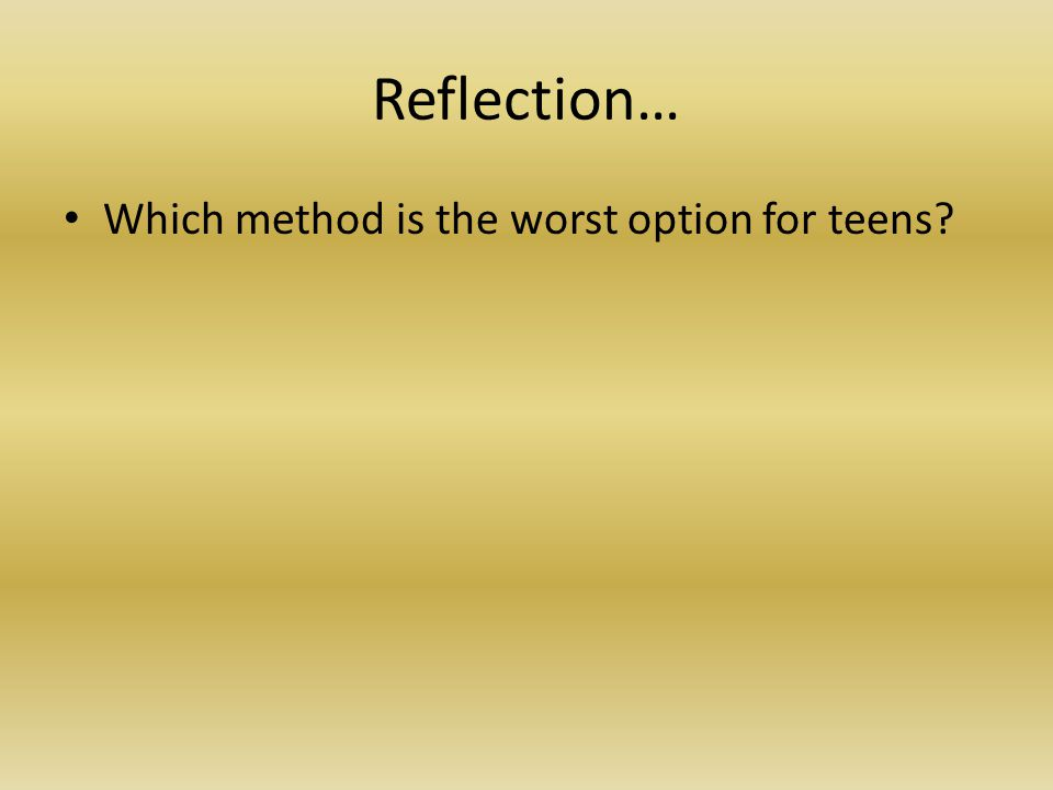 Reflection… Which method is the worst option for teens