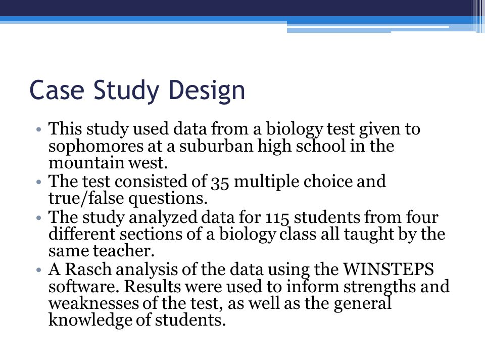 Case Study Design This study used data from a biology test given to sophomores at a suburban high school in the mountain west.