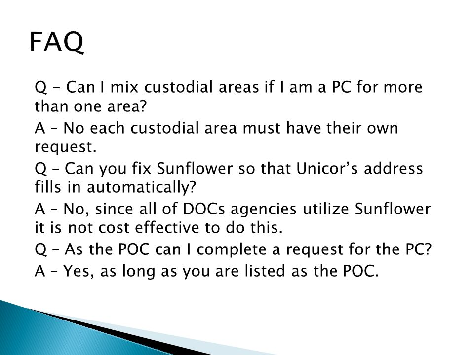 Q - Can I mix custodial areas if I am a PC for more than one area? A – No each custodial area must have their own request. Q – Can you fix Sunflower s