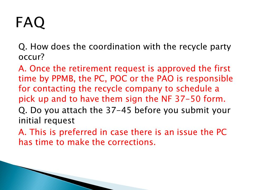 Q. How does the coordination with the recycle party occur? A. Once the retirement request is approved the first time by PPMB, the PC, POC or the PAO i