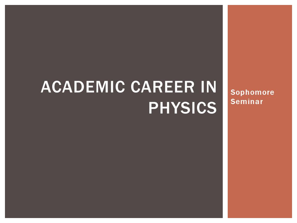 Sophomore Seminar ACADEMIC CAREER IN PHYSICS
