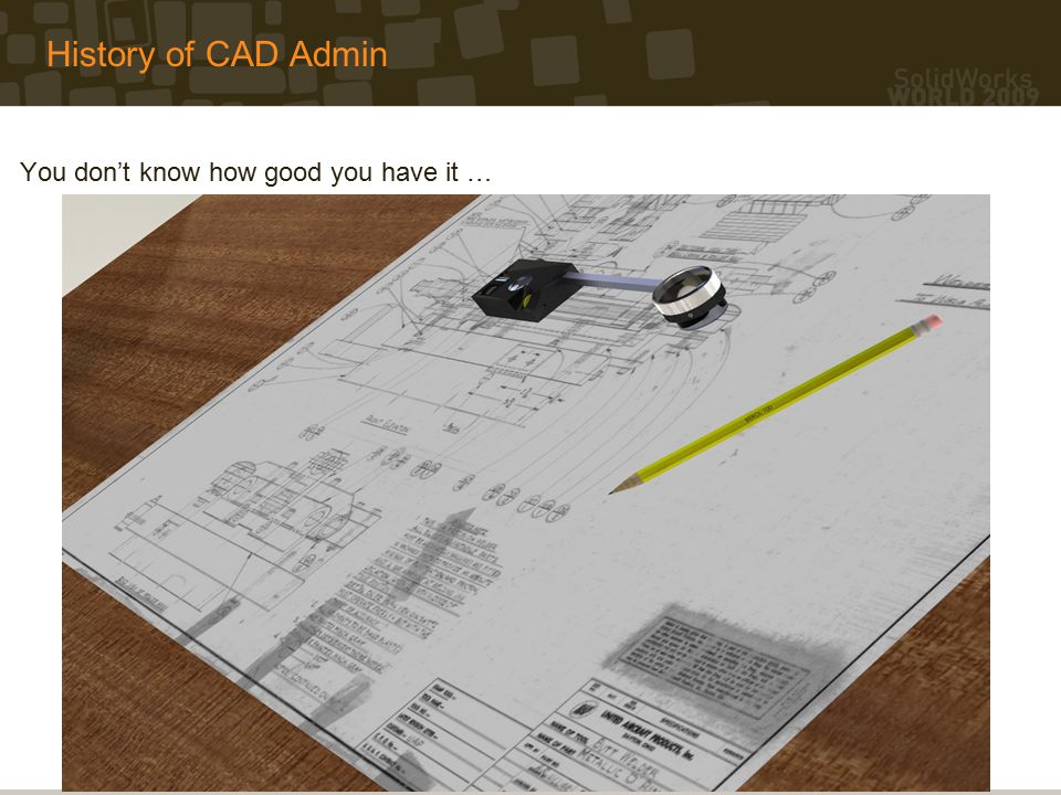 History of CAD Admin You don't know how good you have it …