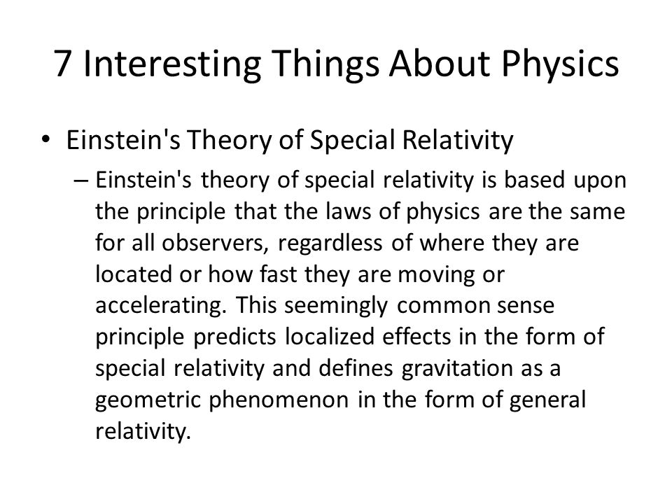 7 Interesting Things About Physics Einstein's Theory of Special Relativity – Einstein's theory of special relativity is based upon the principle that