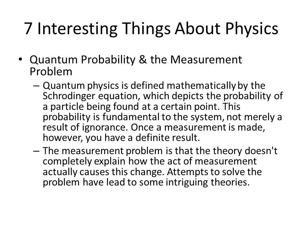 7 Interesting Things About Physics Quantum Probability & the Measurement Problem – Quantum physics is defined mathematically by the Schrodinger equati