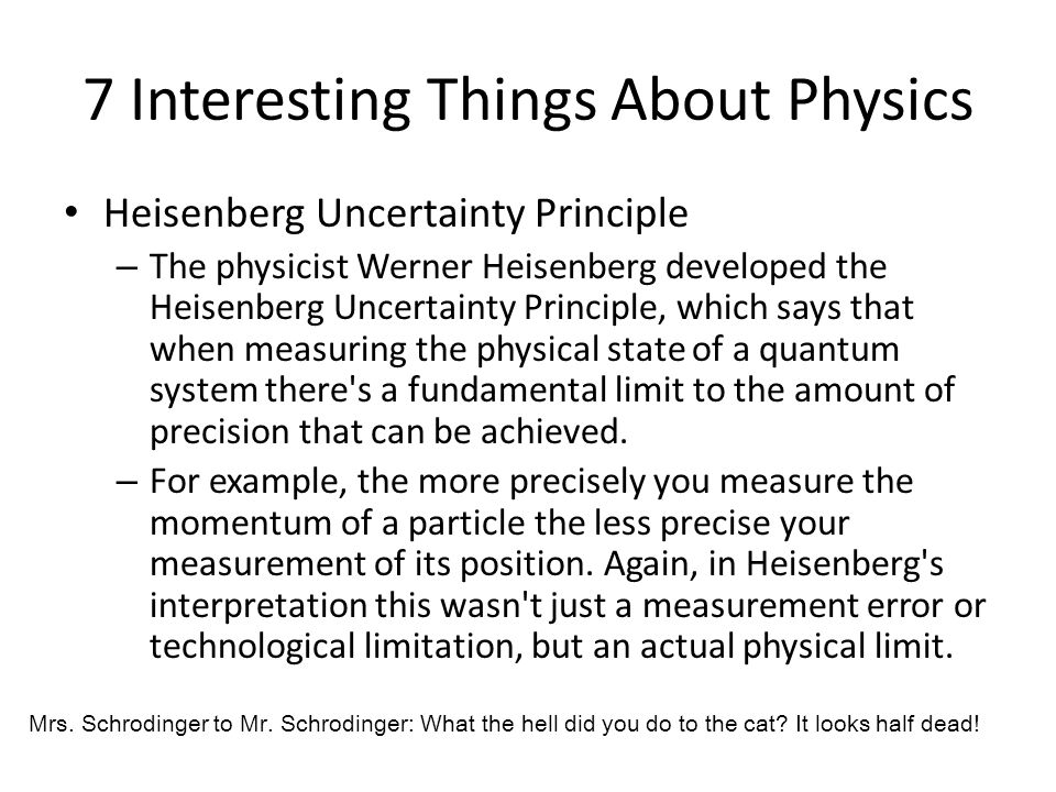 7 Interesting Things About Physics Heisenberg Uncertainty Principle – The physicist Werner Heisenberg developed the Heisenberg Uncertainty Principle,