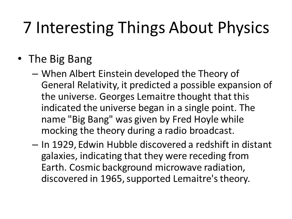 7 Interesting Things About Physics The Big Bang – When Albert Einstein developed the Theory of General Relativity, it predicted a possible expansion o