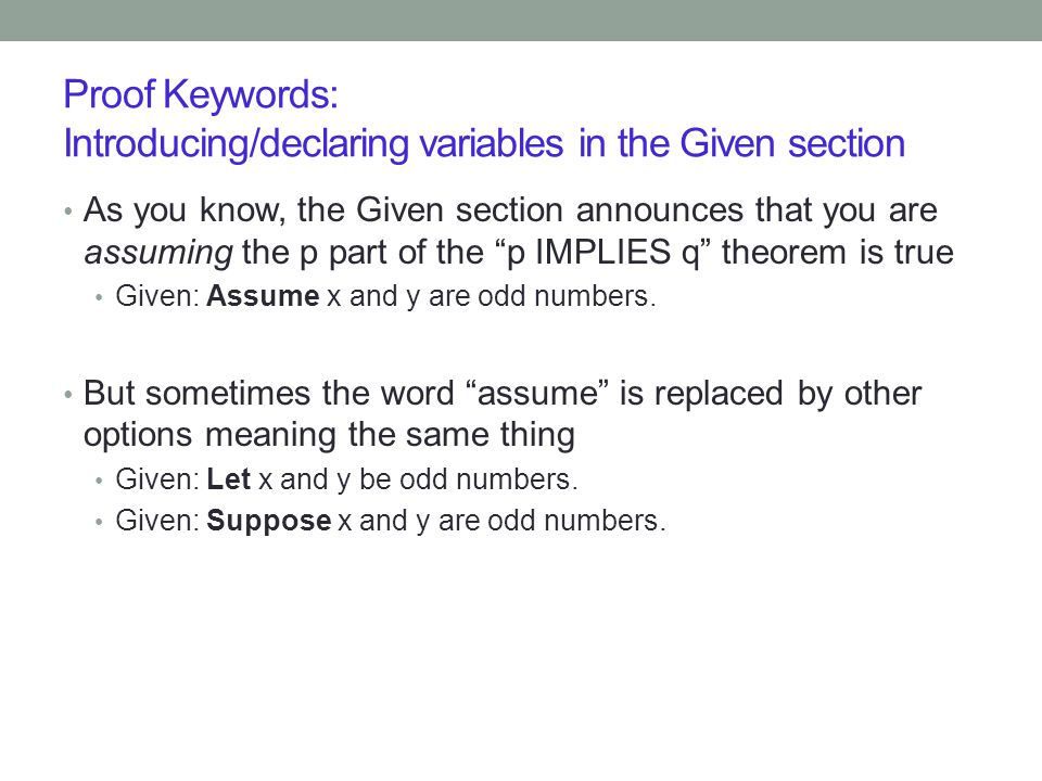 Proof Keywords: Introducing/declaring variables in the Given section As you know, the Given section announces that you are assuming the p part of the