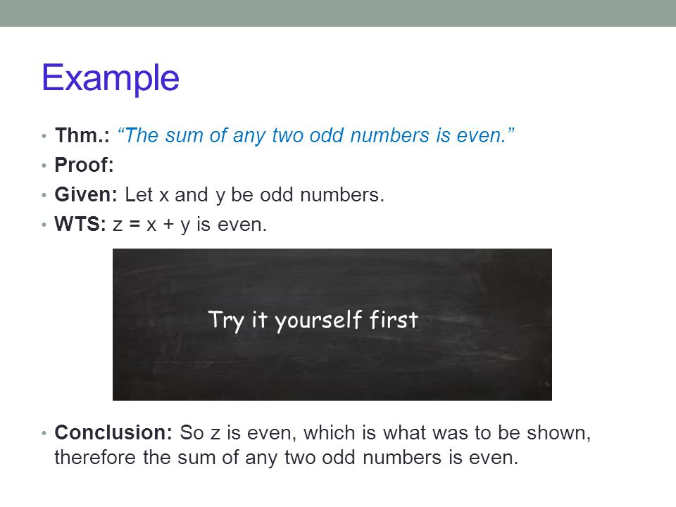 Example Thm.: The sum of any two odd numbers is even. Proof: Given: Let x and y be odd numbers.