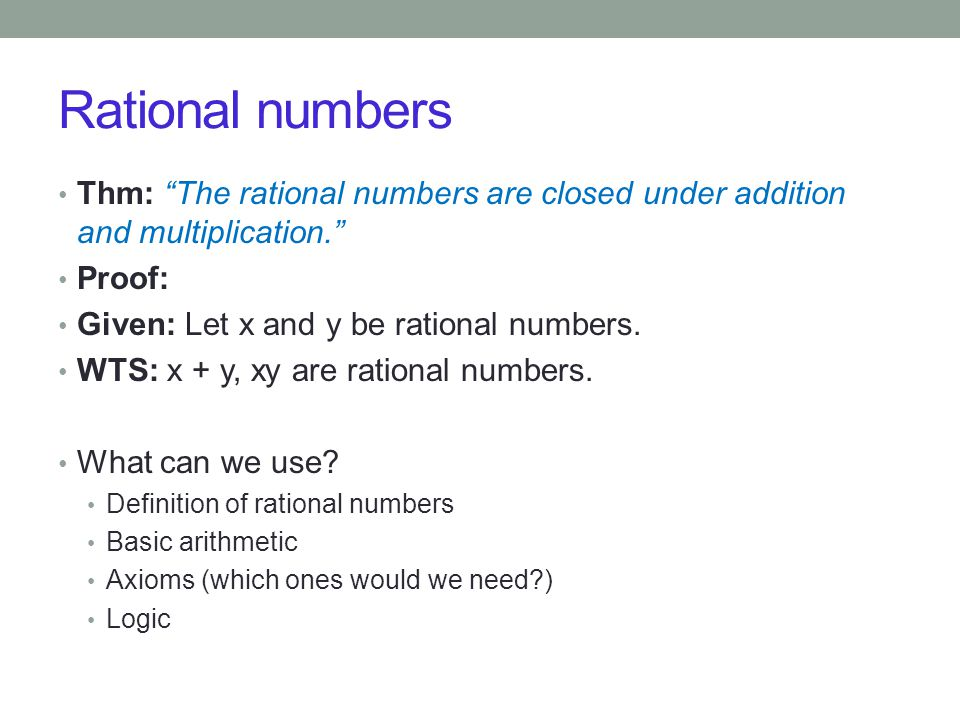 Thm: The rational numbers are closed under addition and multiplication. Proof: Given: Let x and y be rational numbers.