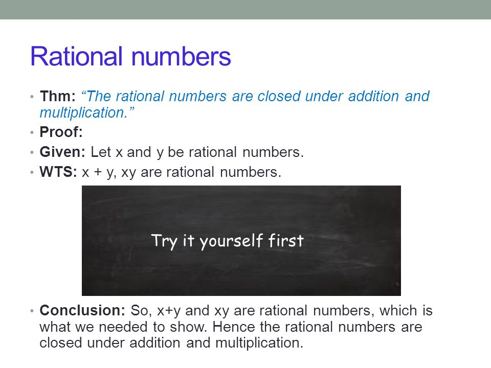 "Rational numbers Thm: ""The rational numbers are closed under addition and multiplication."" Proof: Given: Let x and y be rational numbers. WTS: x + y,"