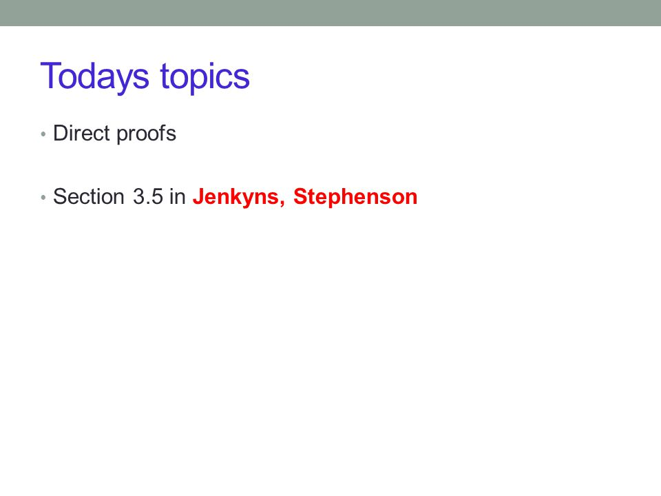 Todays topics Direct proofs Section 3.5 in Jenkyns, Stephenson
