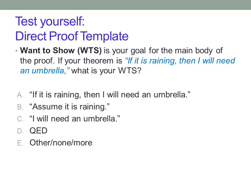 Test yourself: Direct Proof Template Want to Show (WTS) is your goal for the main body of the proof.