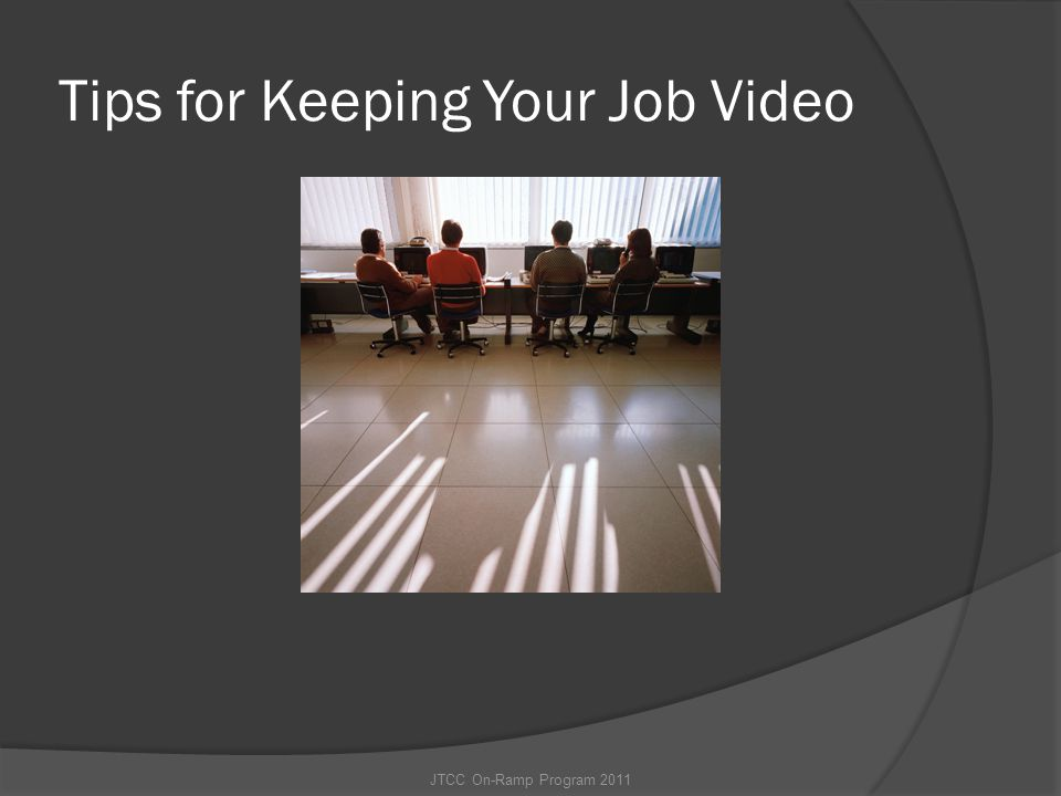 Tips for Keeping Your Job Video JTCC On-Ramp Program 2011