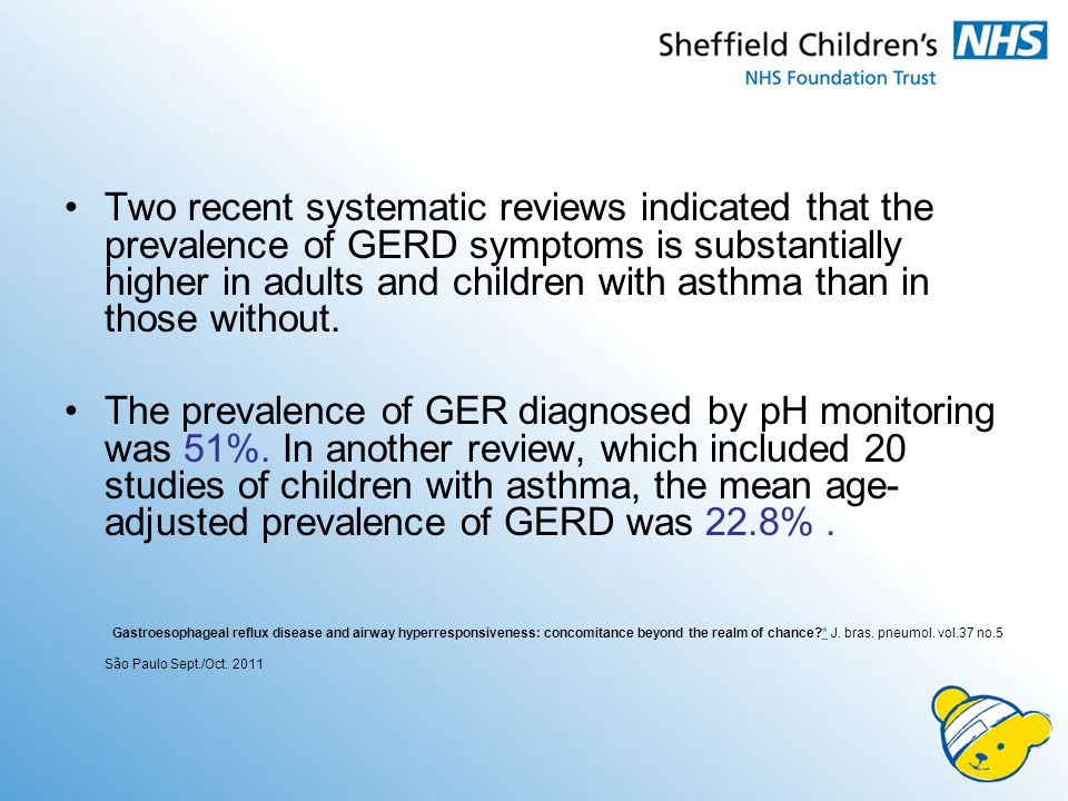 Two recent systematic reviews indicated that the prevalence of GERD symptoms is substantially higher in adults and children with asthma than in those without.