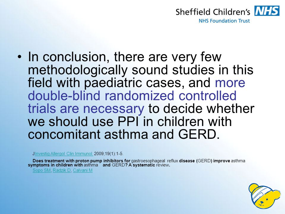 In conclusion, there are very few methodologically sound studies in this field with paediatric cases, and more double-blind randomized controlled trials are necessary to decide whether we should use PPI in children with concomitant asthma and GERD.