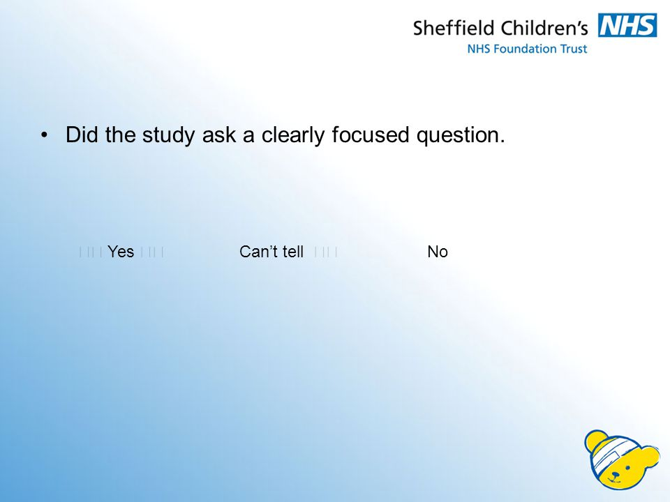 Did the study ask a clearly focused question. Yes Can't tell No