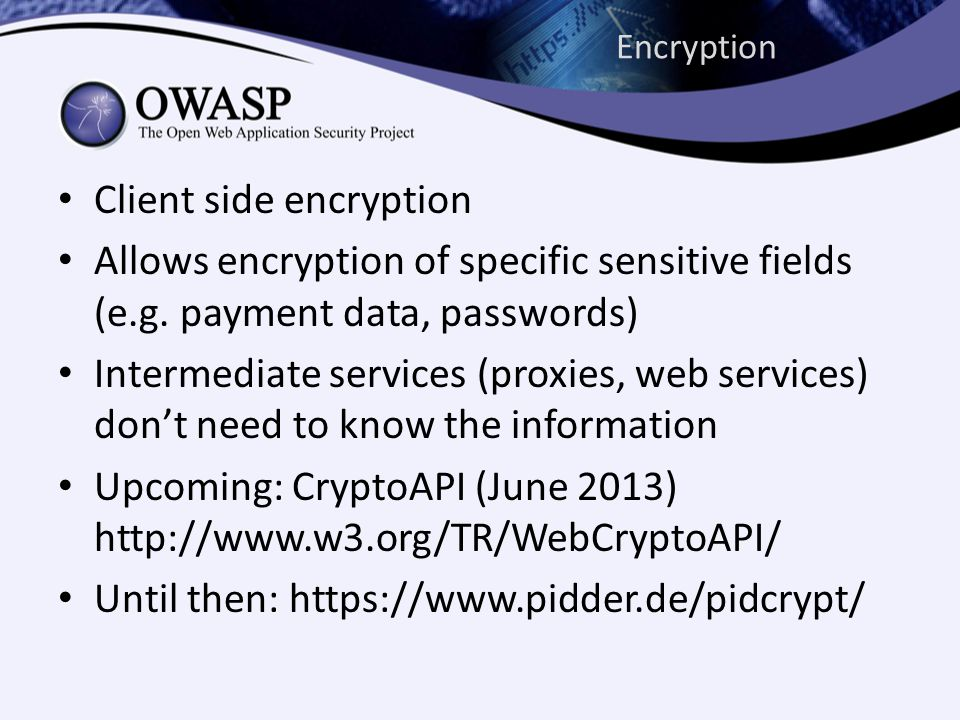 Encryption Client side encryption Allows encryption of specific sensitive fields (e.g.