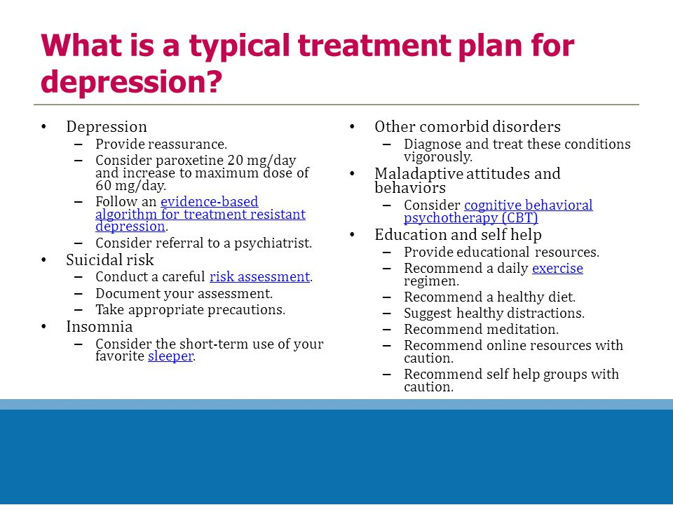 What is a typical treatment plan for depression. Depression – Provide reassurance.