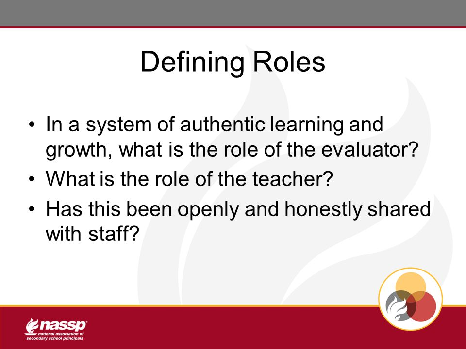 Defining Roles In a system of authentic learning and growth, what is the role of the evaluator.