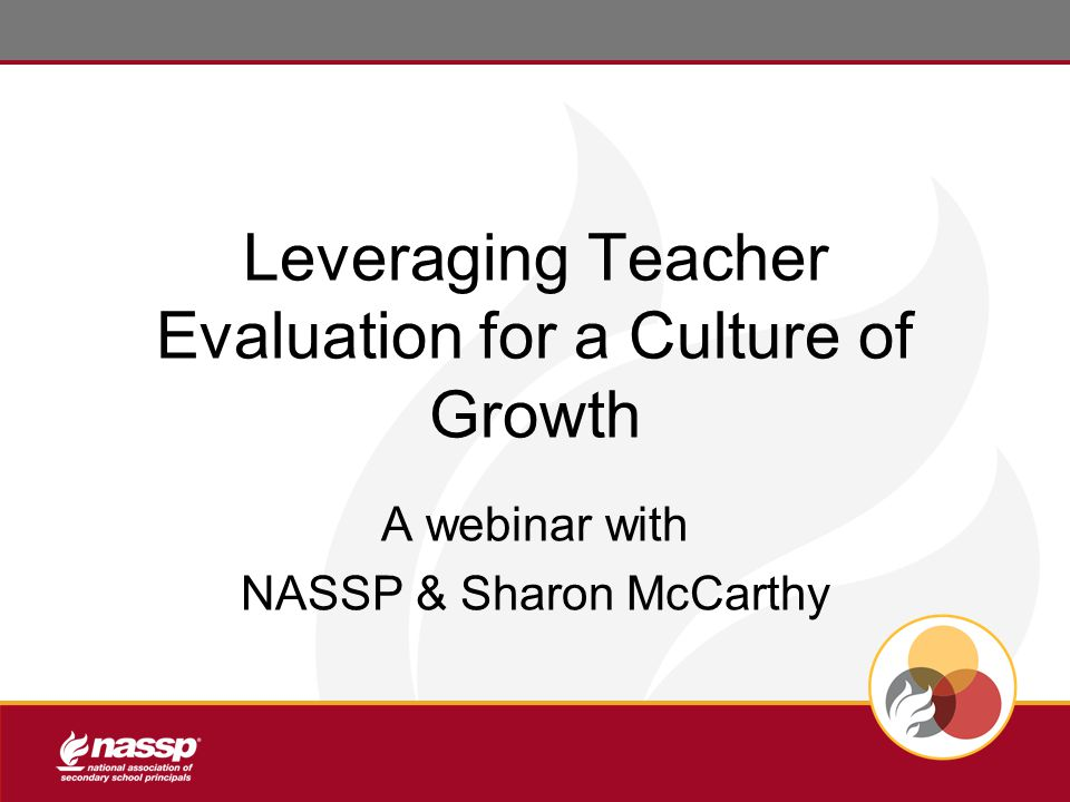 Leveraging Teacher Evaluation for a Culture of Growth A webinar with NASSP & Sharon McCarthy