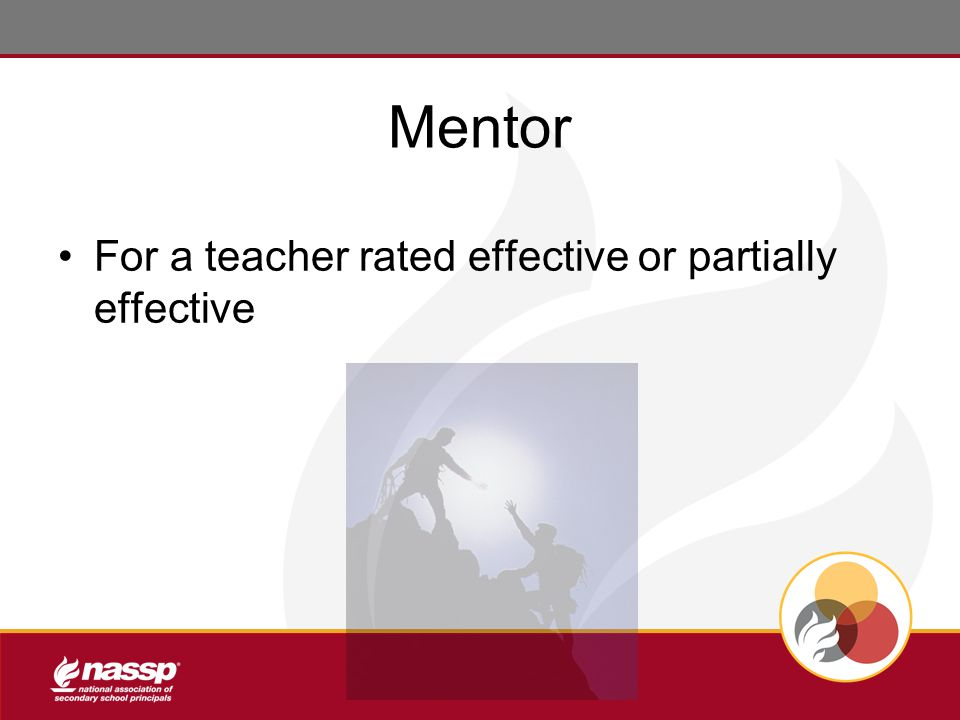 Mentor For a teacher rated effective or partially effective