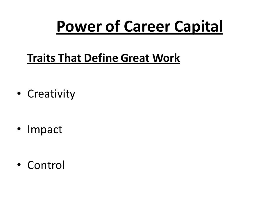 Power of Career Capital Traits That Define Great Work Creativity Impact Control
