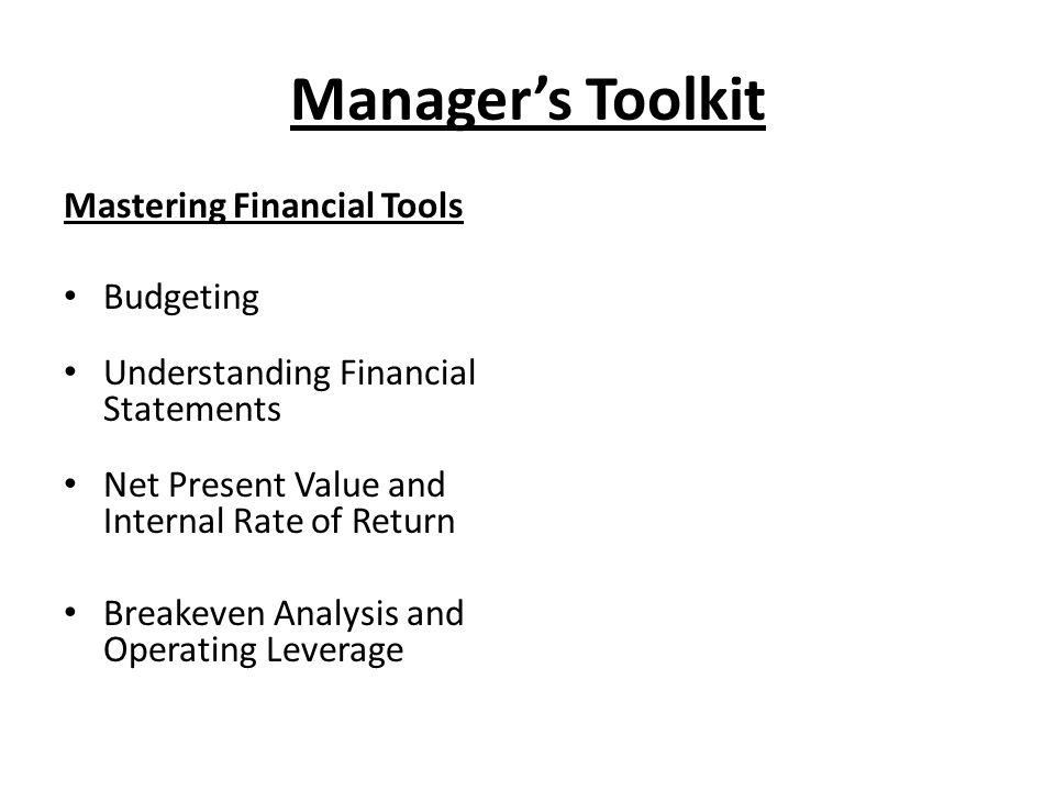 Manager's Toolkit Mastering Financial Tools Budgeting Understanding Financial Statements Net Present Value and Internal Rate of Return Breakeven Analy