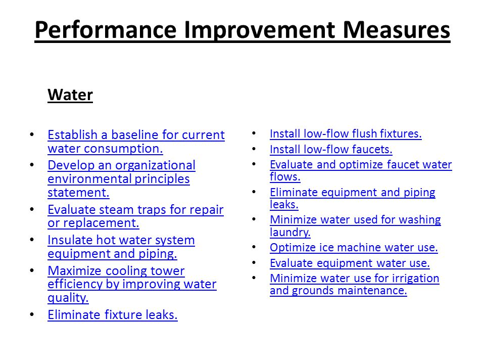 Performance Improvement Measures Water Establish a baseline for current water consumption. Establish a baseline for current water consumption. Develop