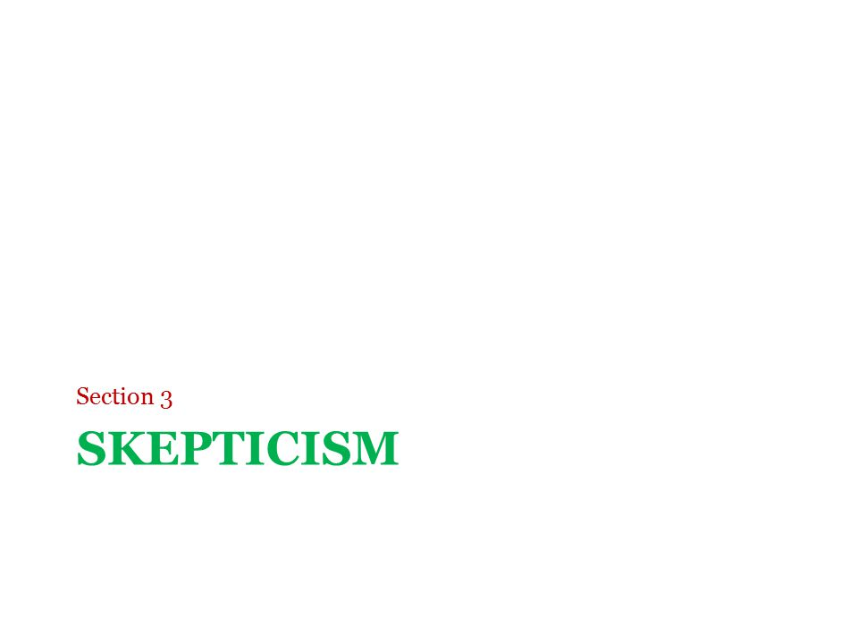 Skepticism Skepticism comes in two forms: