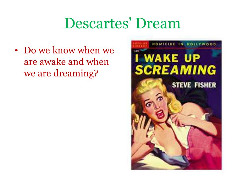 Descartes' Dream Do we know when we are awake and when we are dreaming?