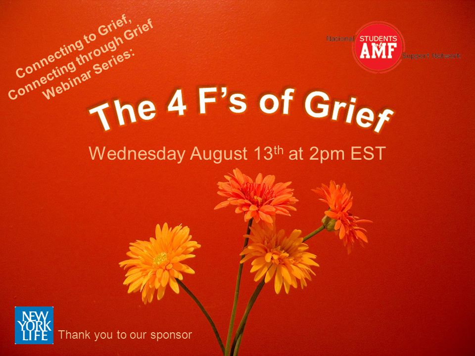 Wednesday August 13 th at 2pm EST Connecting to Grief, Connecting through Grief Webinar Series: Thank you to our sponsor