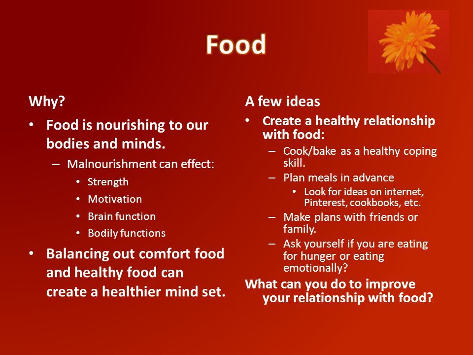 Why. Food is nourishing to our bodies and minds.