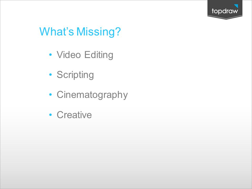 What's Missing? Video Editing Scripting Cinematography Creative