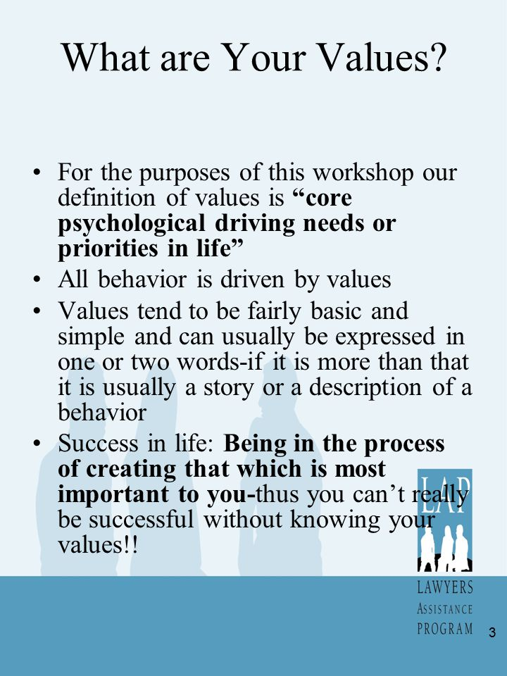 Values Clarification Most people are not very clear about their values even though they are usually obvious when we look at their behavior Being clear about what our values are allows us to make good choices about important matters such as work and choice of partners etc.