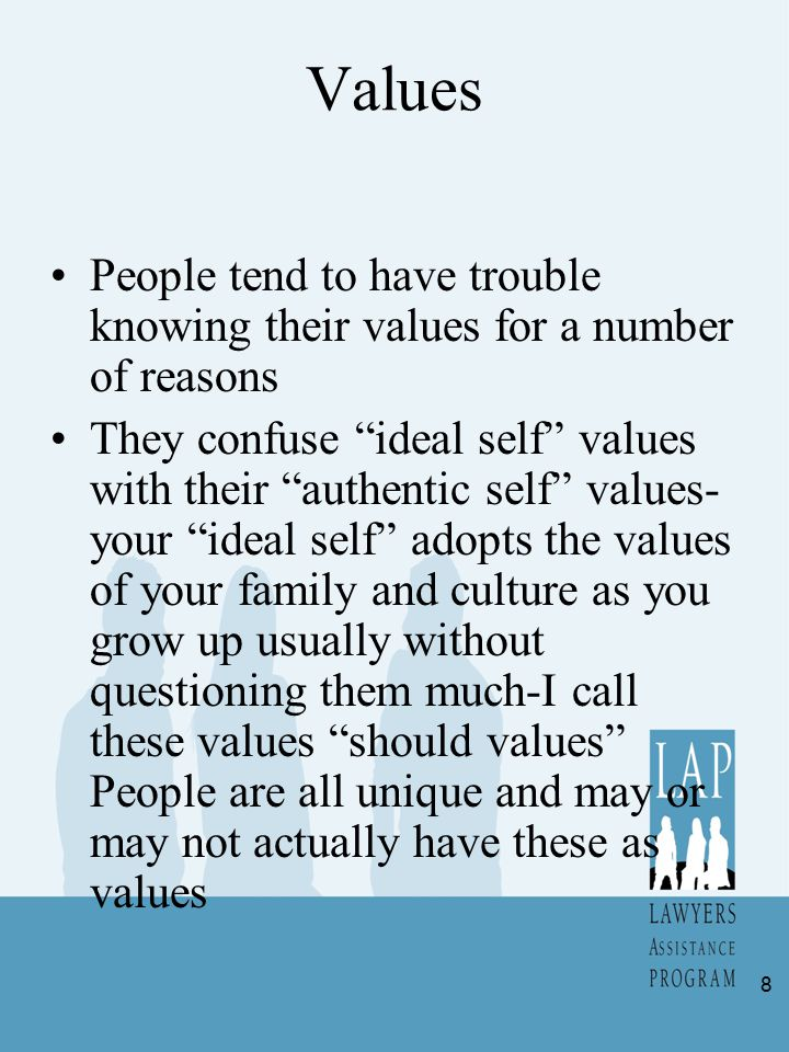 """Values People tend to have trouble knowing their values for a number of reasons They confuse """"ideal self"""" values with their """"authentic self"""" values- y"""