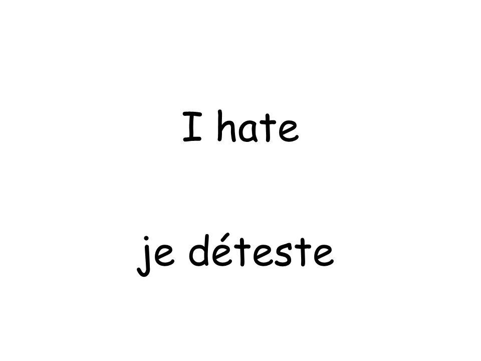 je déteste I hate