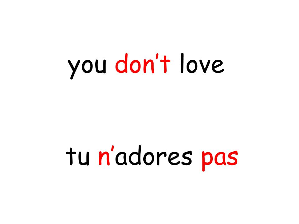 tu n'adores pas you don't love