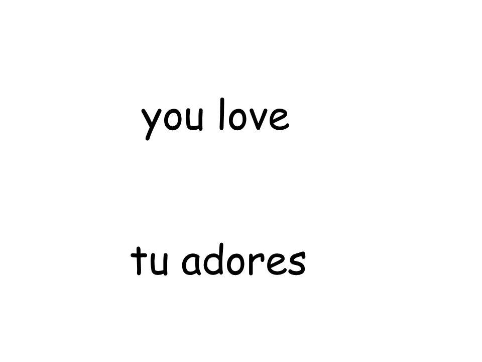 tu adores you love